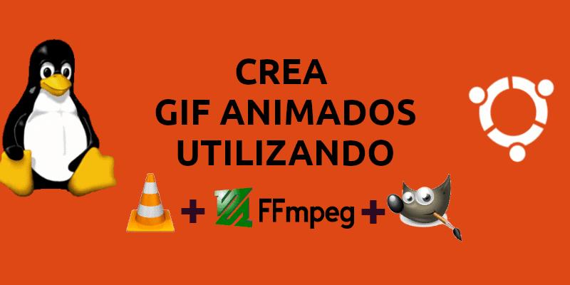 Gif animados, crea los que quieras usando VLC, FFMPEG y GIMP