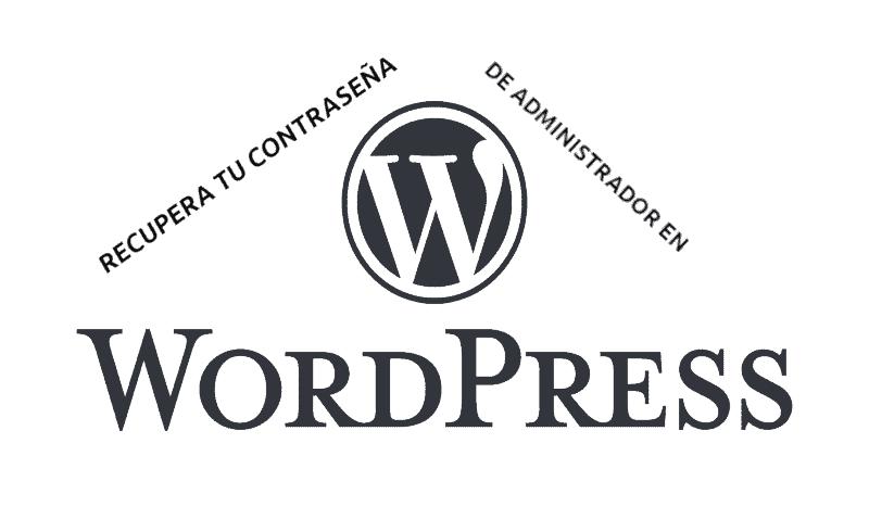 Contraseña de administrador en Wordpress, ¿cómo recuperarla?
