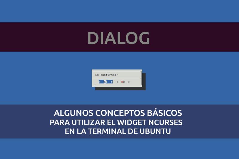 Dialog, algunos conceptos básicos para utilizar el widget ncurses