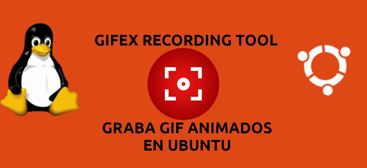 Gifex, una herramienta para la grabación de GIF animados